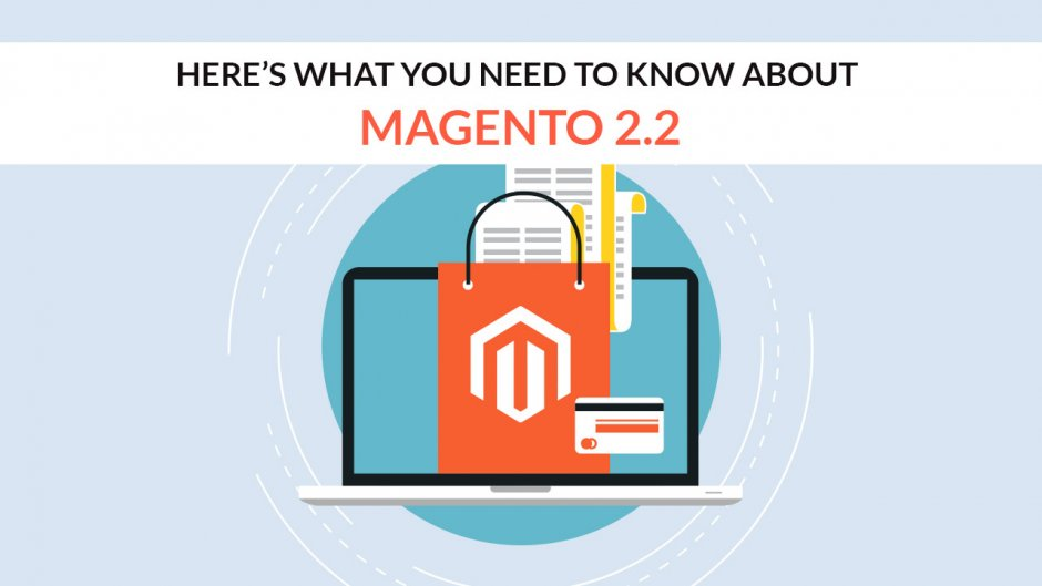 Magento 2.2 What You Need To Know
