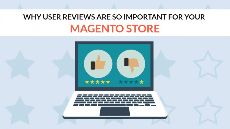 Why User Reviews are Important for Magento Store