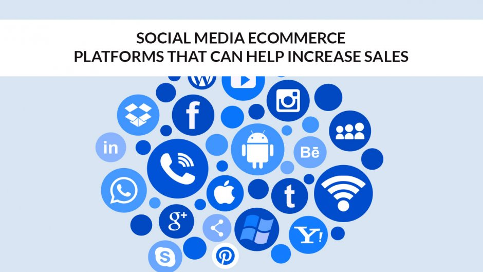 Social Media eCommerce - Platforms That Can Help Increase Sales