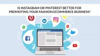 Pinterest or Instagram Better For Your Fashion Store