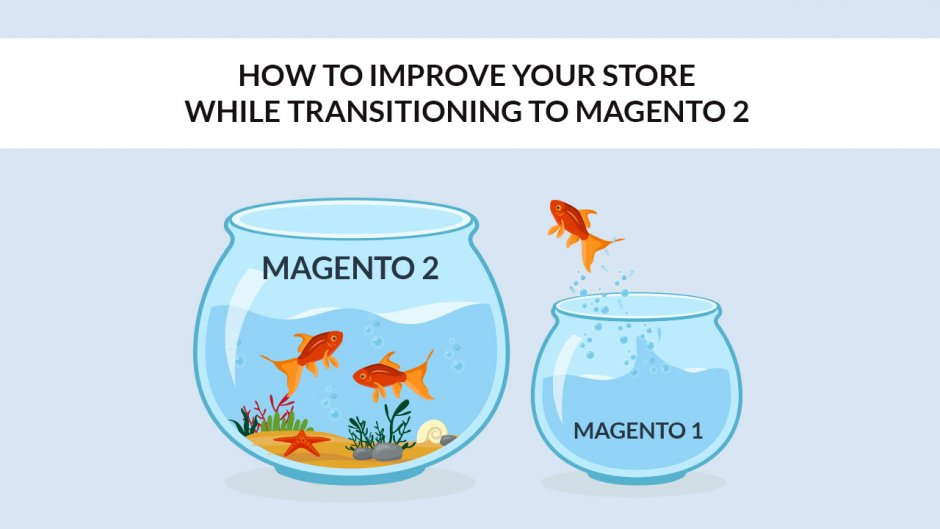 Improve Your Store While Transitioning to Magento 2