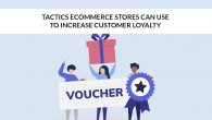 Tactics eCommerce Stores can Use to Increase Customer Loyalty