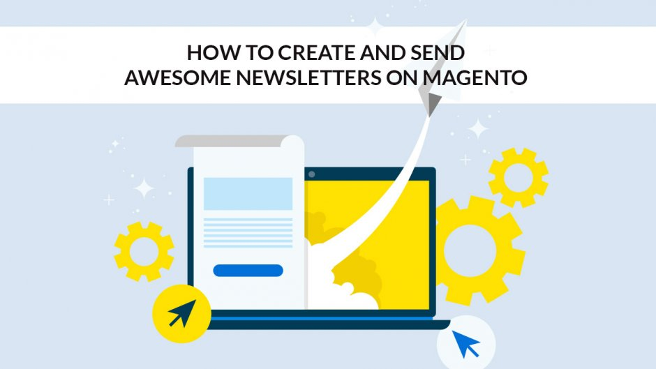 How to Create and Send Awesome Newsletters on Magento