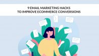 9 Email Marketing Hacks To Improve eCommerce Conversions