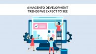 6 Magento Development Trends we Expect to See