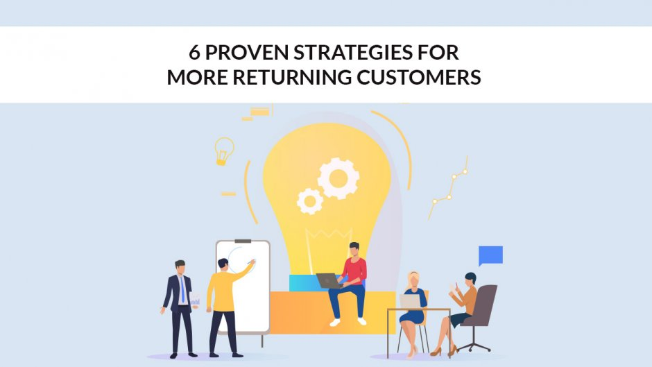 Proven Strategies for more Returning Customers
