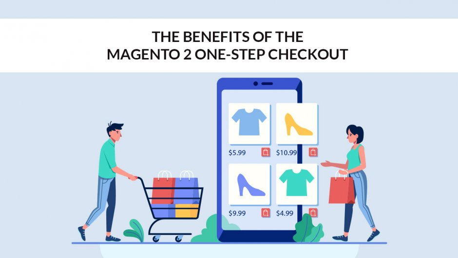 The Benefits of the Magento 2 One-Step Checkout