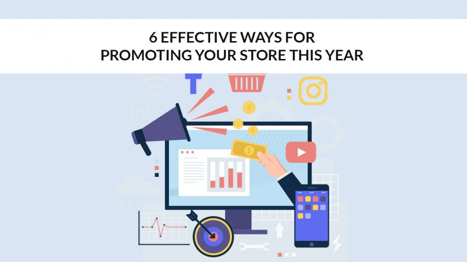6 Effective Ways for Promoting Your Store This Year