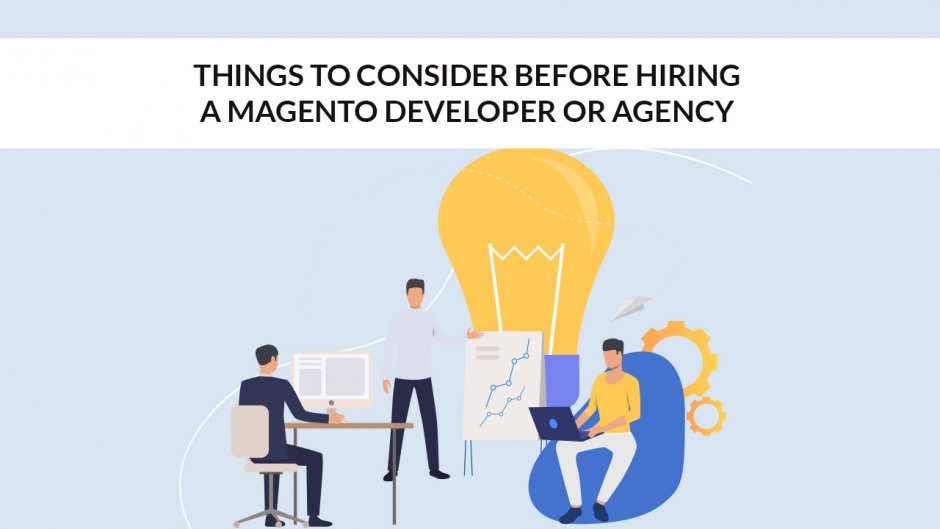 Things to Consider Before Hiring a Magento Developer or Agency