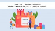 Using Gift Cards to Improve Marketing and Boost eCommerce Sales