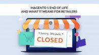 Magento 1 End of Life and What it Means for Retailers
