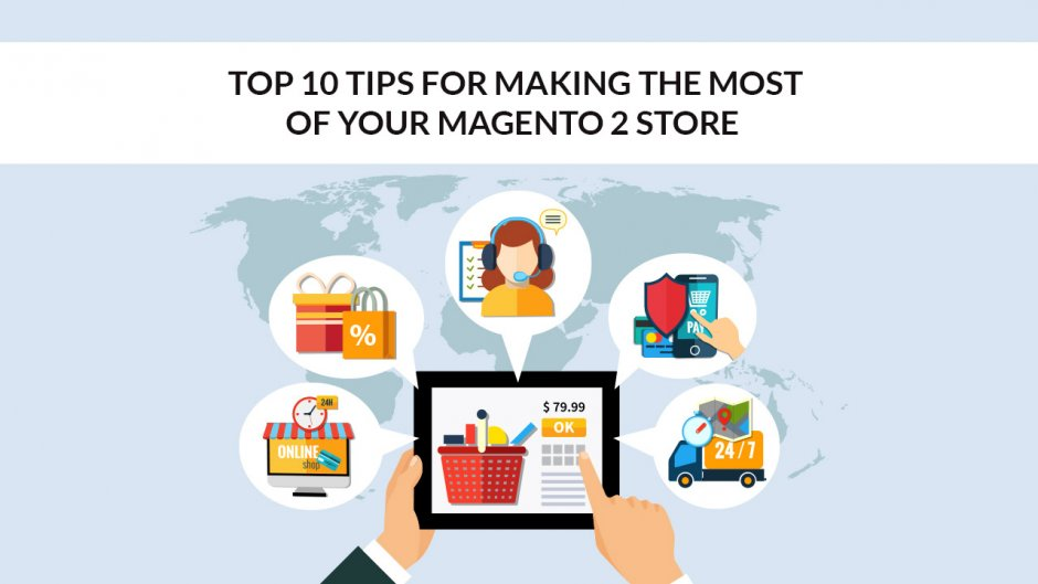Top 10 Tips for Making the Most of Your Magento 2 Store
