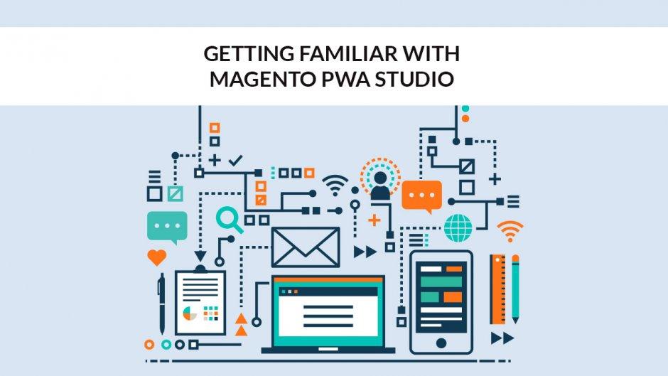 Getting Familiar with Magento PWA Studio