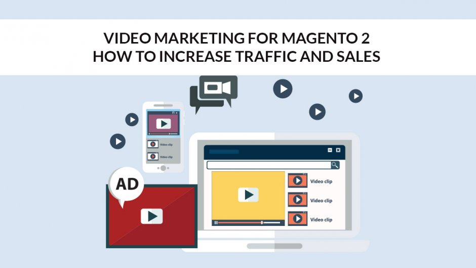 Video Marketing for Magento 2 – How to Increase Traffic and Sales